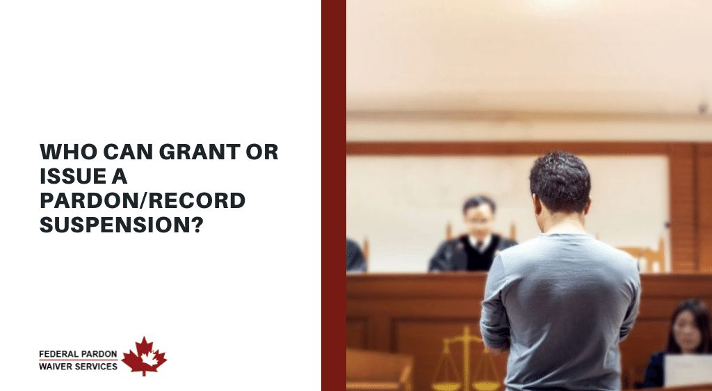 Pardons Canada - Who can grant or issue a pardon/record suspension?