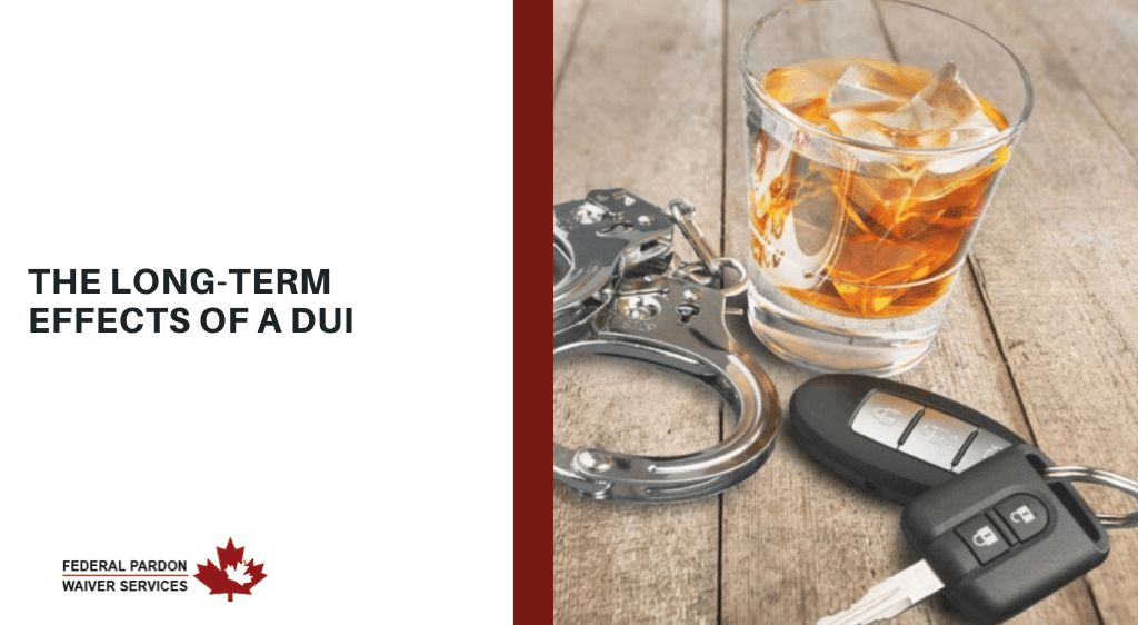 Pardons Canada - The Long-Term Effects of a DUI