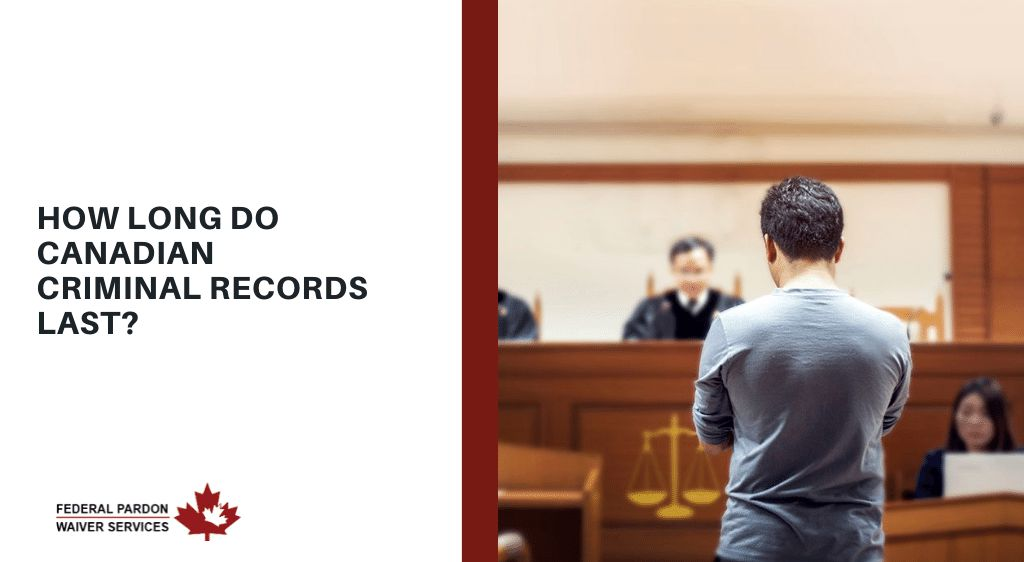 Pardons Canada - How Long do Canadian Criminal Records Last?