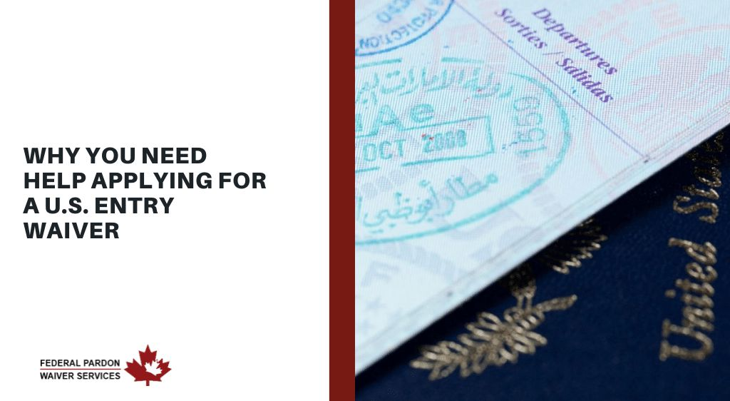 Pardons Canada - Why you Need Help Applying for a US Entry Waiver