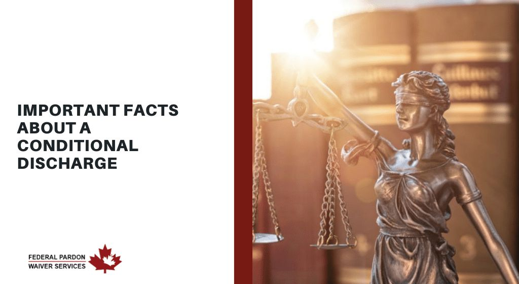 Pardons Canada - Important Facts About a Conditional Discharge