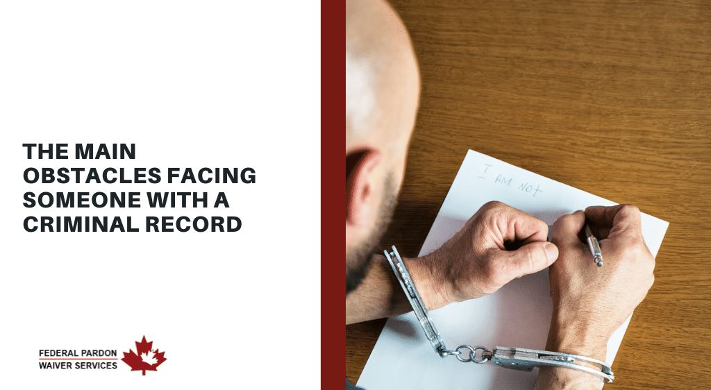 Pardons Canada - The Main Obstacles facing someone with a Criminal Record