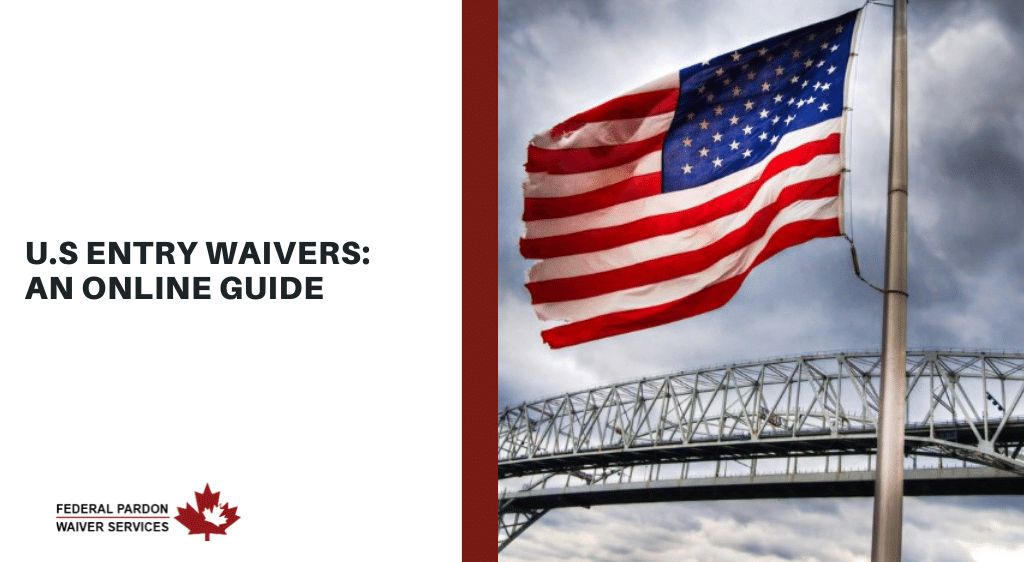 Pardons Canada - U.S Entry Waivers: An Online Guide