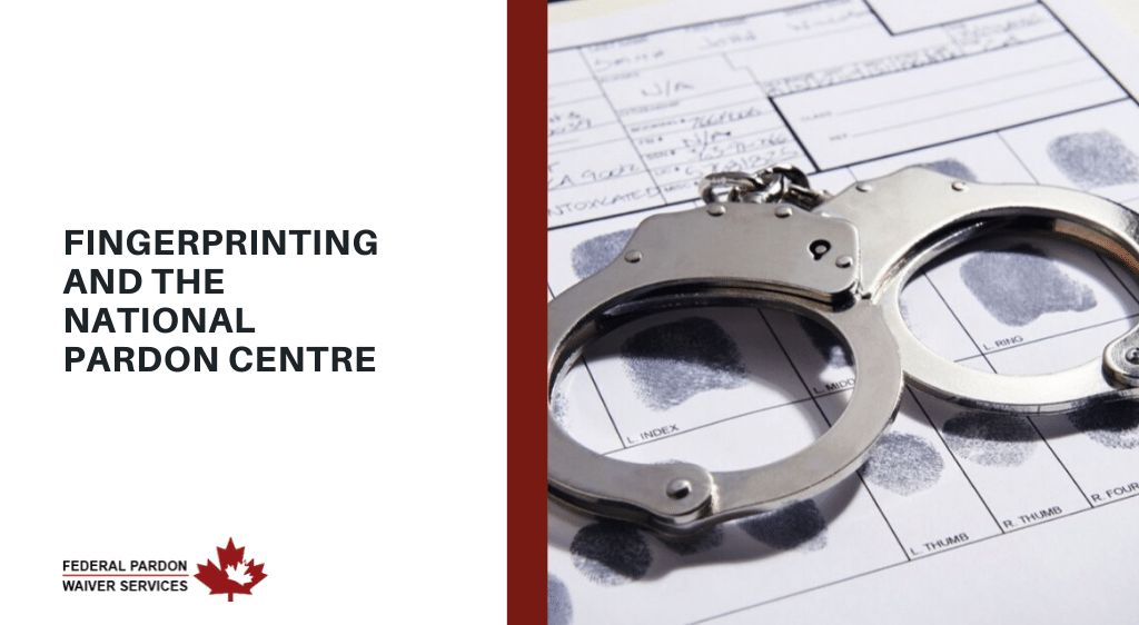 Pardons Canada - Fingerprinting and the National Pardon Centre