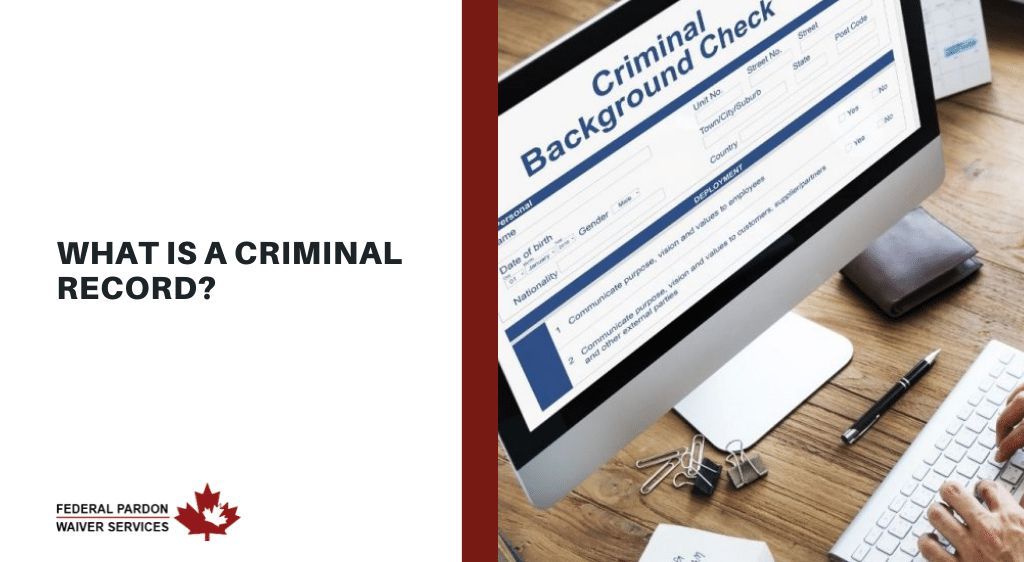 Pardons Canada - What is a criminal record?