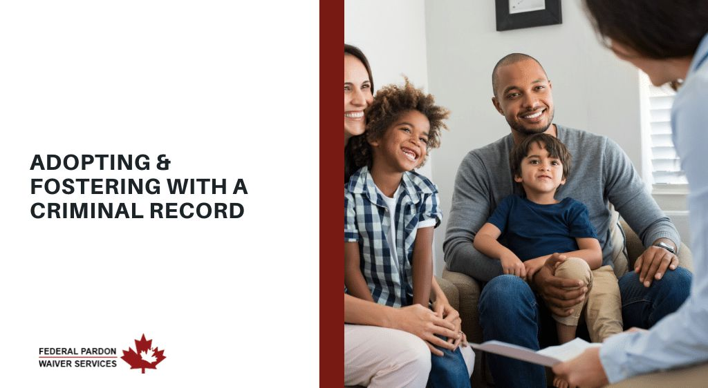 Pardons Canada - Adopting & Fostering With A Criminal Record